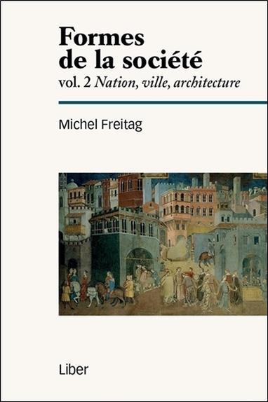 Formes de la société t.2 ; nation, ville, architecture