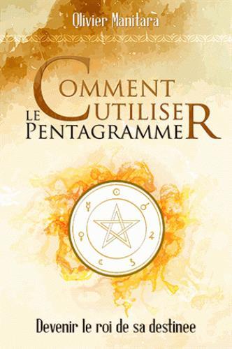 Comment utiliser le pentagramme ; devenir le roi de sa destinée