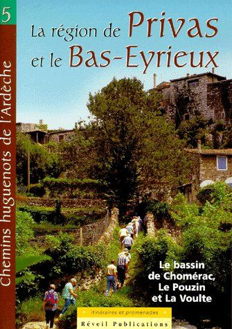 chemins huguenots de l'ardeche t.5 ; la région de Privas et le Bas-Eyrieux ; le bassin de Chomérac, le Pouzin et la Voulte