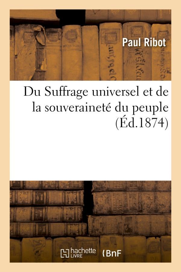 Du suffrage universel et de la souverainete du peuple
