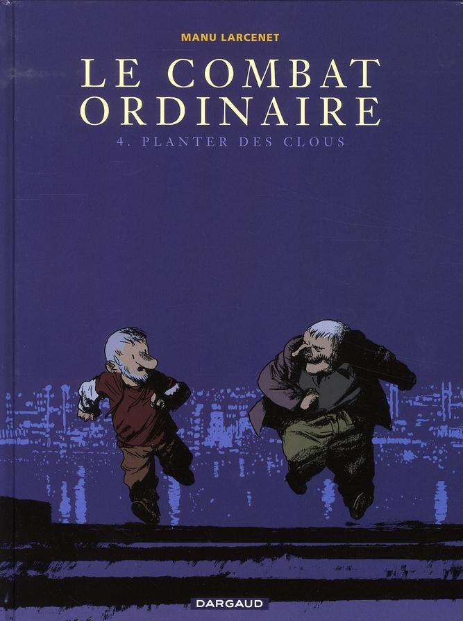 LE COMBAT ORDINAIRE - TOME 4 - PLANTER DES CLOUS LARCENET