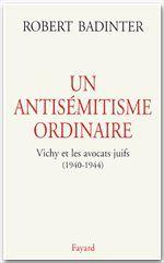 Un antisémitisme ordinaire ; Vichy et les avocats juifs (1940-1944)