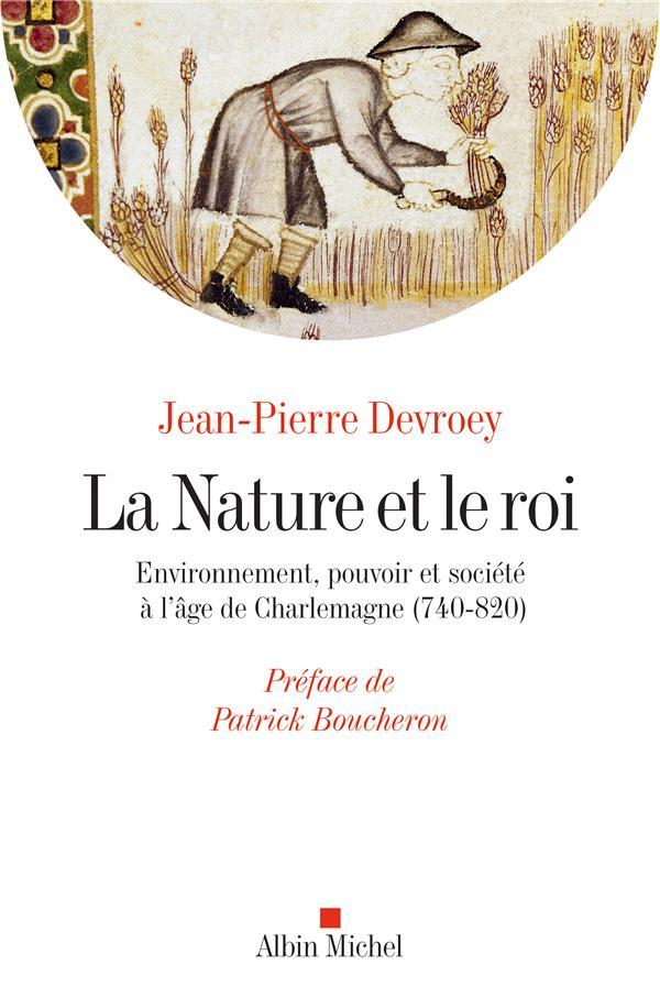 LA NATURE ET LE ROI - ENVIRONNEMENT, POUVOIR ET SOCIETE A L'AGE DE CHARLEMAGNE (740-820)