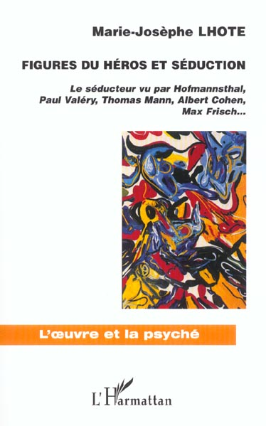 Figures du heros et seduction - le seducteur vue par hofmannsthal, paul valery, thomas mann, albert