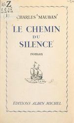 Le chemin du silence  - Charles Mauban