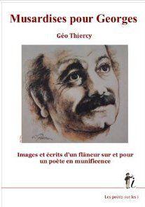 Musardises pour Georges : images et écrits d'un flaneur sur et pour un poète en munificence