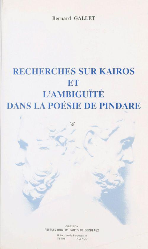Recherches sur kairos et l'ambiguite dans la poesie de pindare