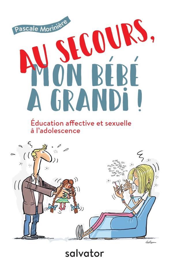 AU SECOURS, MON BEBE A GRANDI ! L'EDUCATION AFFECTIVE ET SEXUELLE A L'ADOLESCENCE