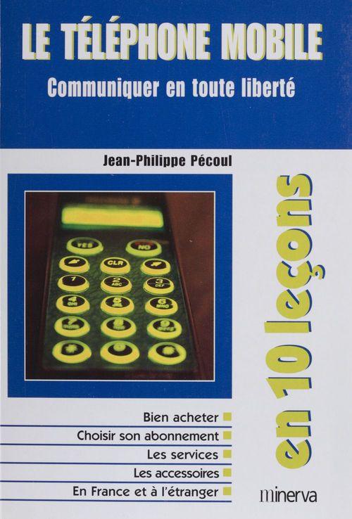 Le telephone mobile ; communiquer en toute liberte