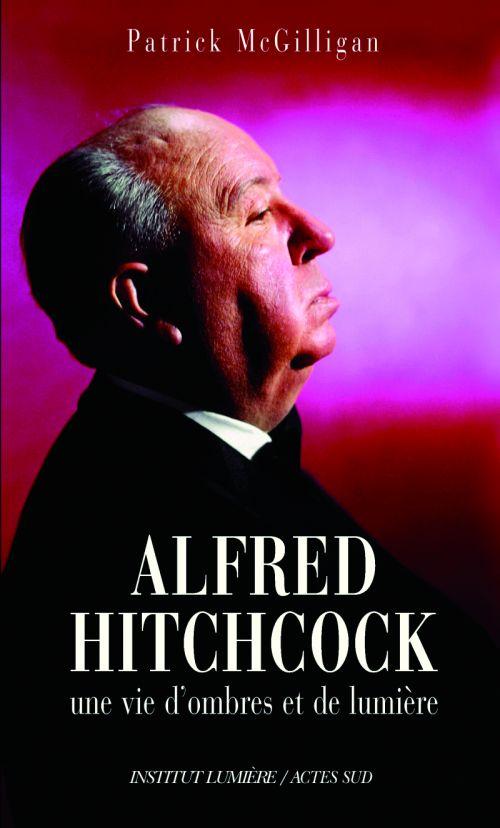 Alfred Hitchcock ; une vie d'ombres et de lumière