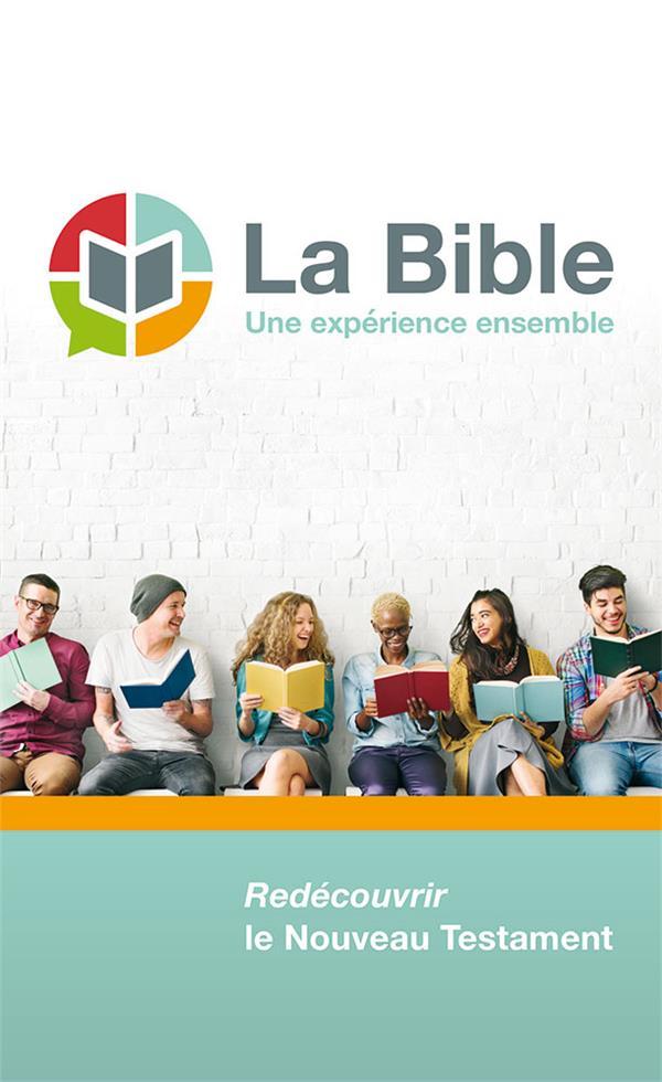 LA BIBLE, UNE EXPERIENCE ENSEMBLE  -  REDECOUVRIR LE NOUVEU TESTAMENT