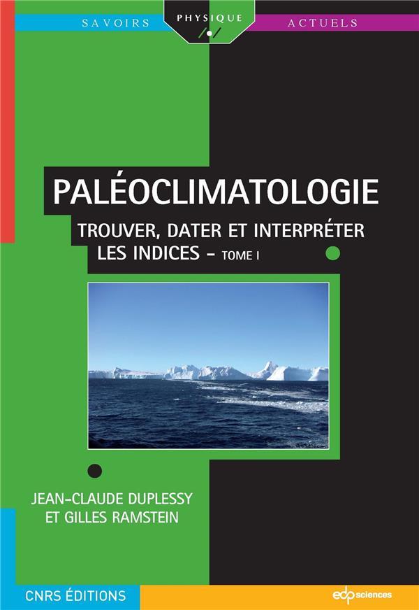 Paléoclimatologie t.1 ; trouver, dater et interpréter les indices