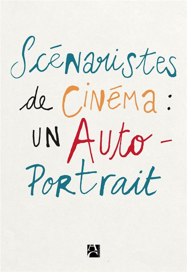 Scénaristes de cinéma ; un auto-portrait