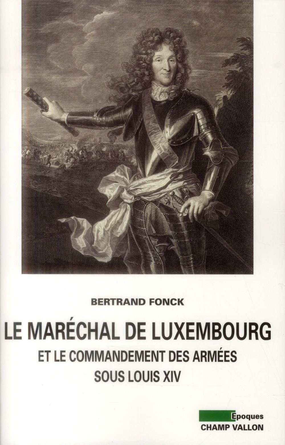 Le Maréchal de Luxembourg et le commandement des armées sous Louis XIV