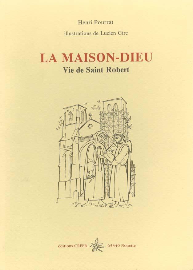 La Maison-Dieu ; vie de Saint Robert