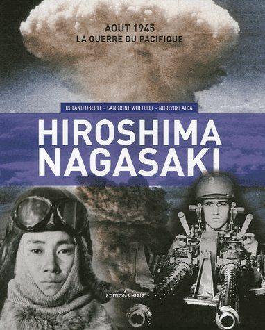 Hiroshima Nagasaki ; août 1945, la guerre du pacifique