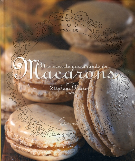 Mes secrets gourmands de macarons