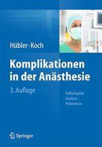 Komplikationen in der Anästhesie  - Thea Koch - Matthias Hübler