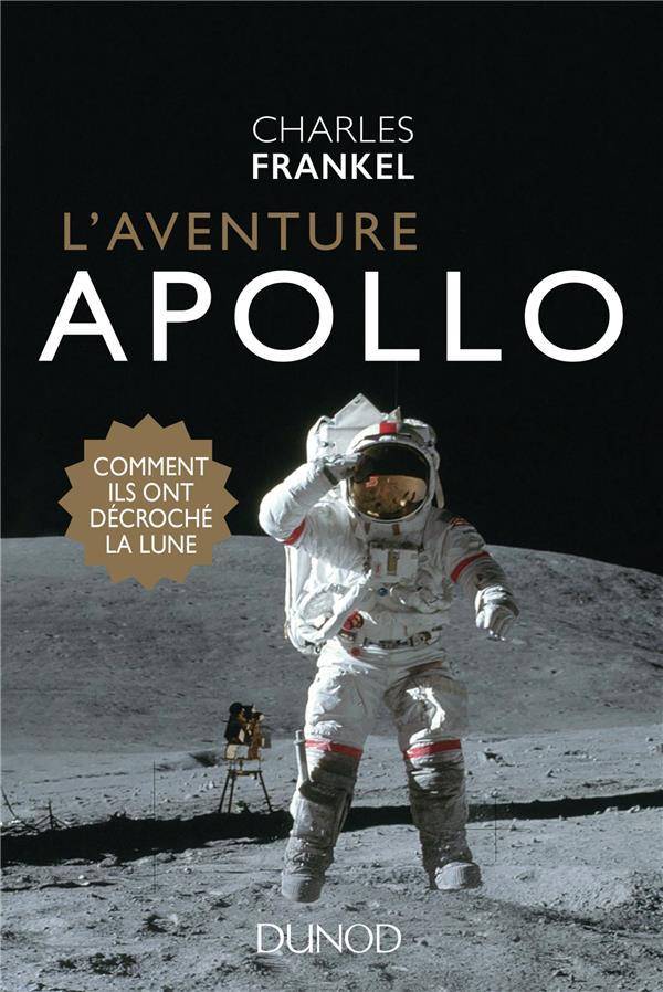L'aventure Apollo ; comment ils ont décroché la lune !