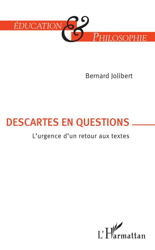 Descartes en question ; l'urgence d'un retour aux textes