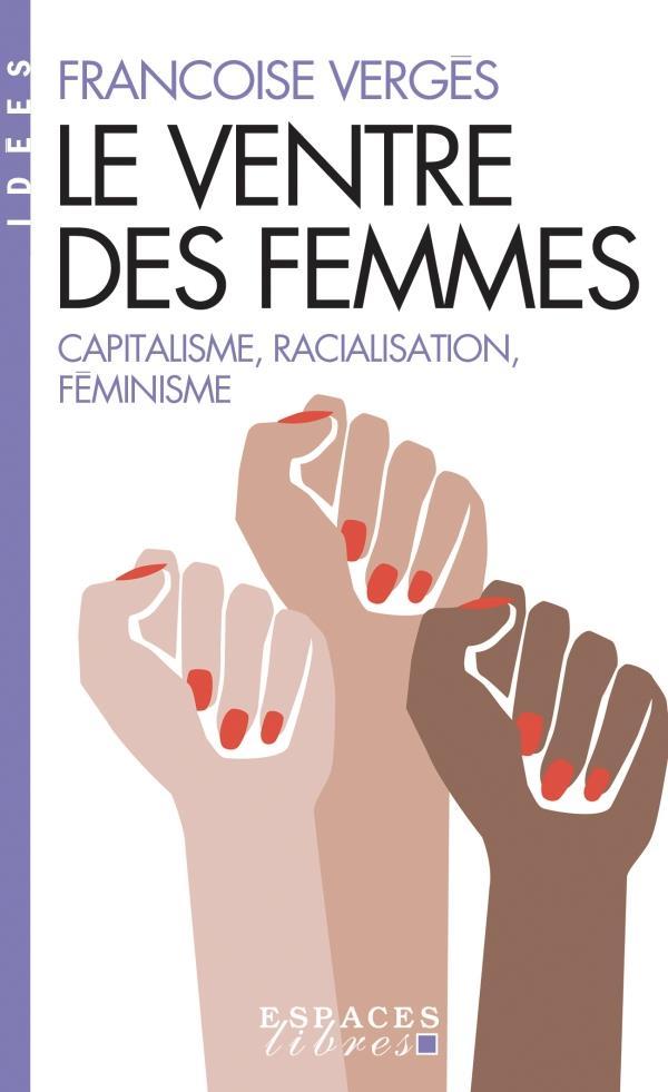 Le ventre des femmes ; capitalisme, racialisation, féminisme