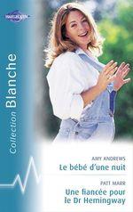 Vente EBooks : Le bébé d'une nuit - Une fiancée pour le Dr Hemingway (Harlequin Blanche)  - Amy Andrews - Patt Marr