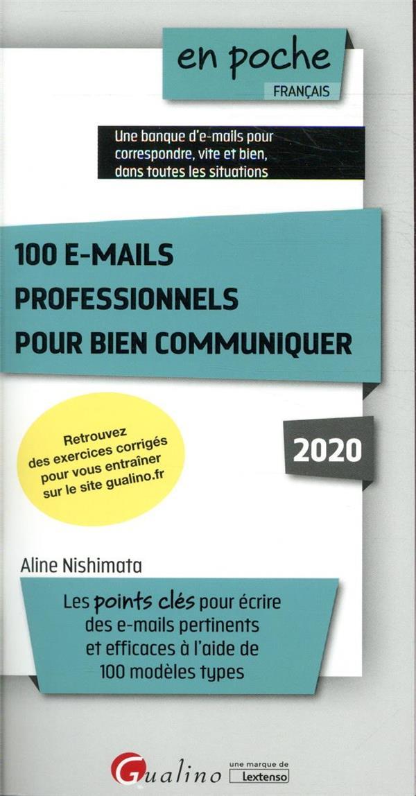 100 e-mails professionnels pour bien communiquer ; les points cles pour écrire des e-mails pertinent et efficaces à l'aide de 100 modèles types (édition 2020)