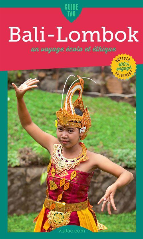 Guide tao ; Bali-Lombok ; un voyage écolo et éthique