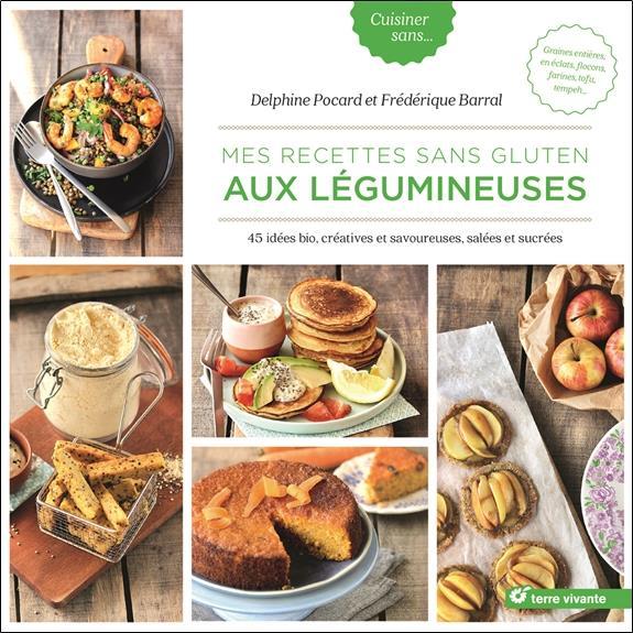 Mes recettes sans gluten aux légumineuses ; 45 idées bio, créatives et savoureuses, salées et sucrées