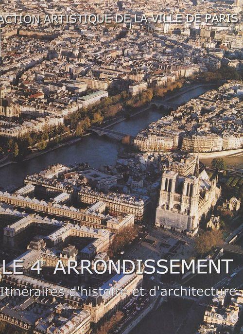 Le 4e arrondissement ; itineraire d'histoire et d'architecture