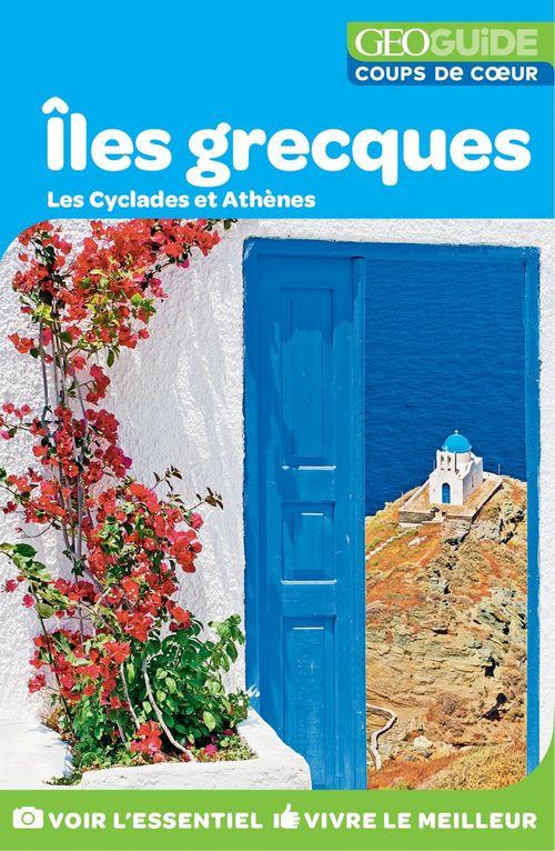 GEOguide coups de coeur ; îles grecques ; les Cyclades et Athènes (édition 2019)