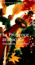 La provence arlésienne ; traditions et avatars