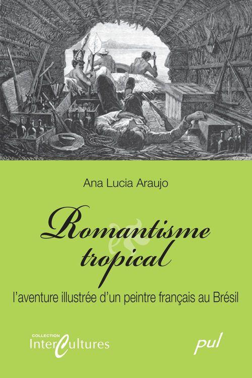 Romantisme tropical ; l'aventure illustrée d un peintre français au Brésil