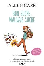 Vente Livre Numérique : Bon sucre, mauvais sucre. Libérez-vous du sucre et triomphez de vos addictions  - Allen CARR