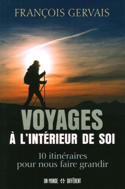 Voyages à l'intérieur de soi ; 10 itinéraires pour nous faire grandir