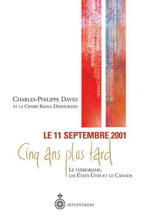 11 septembre 2001, 5 ans plus tard ; le terrorisme, les Etats-Unis et le Canada