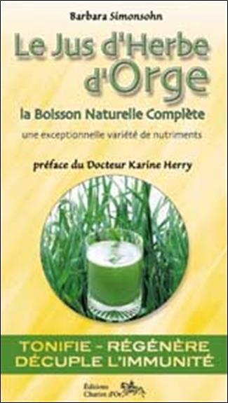 Le Jus D'Herbe D'Orge ; La Boisson Naturelle Complete