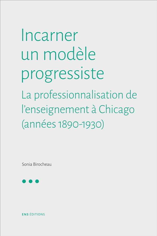 Incarner un modele progressiste : la professionnalisation de l'enseig nement a chicago (1890-1930)