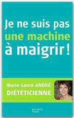 Vente Livre Numérique : Je ne suis pas une machine à maigrir !  - Marie-Laure André