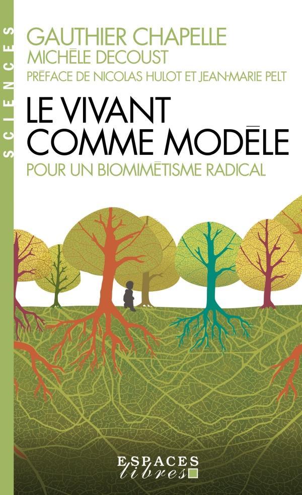 Le vivant comme modèle ; pour un biomimétisme radical