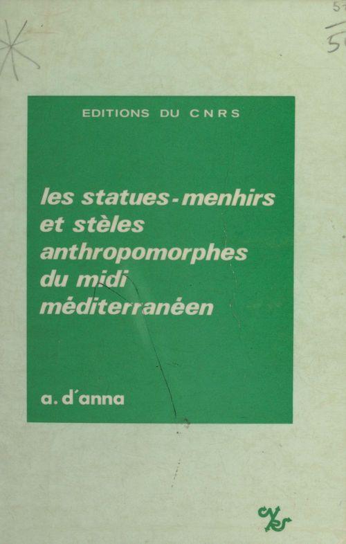 Les statues-menhirs et stèles anthropomorphes du Midi méditerranéen  - A. Anna