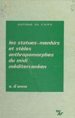 Les statues-menhirs et stèles anthropomorphes du Midi méditerranéen
