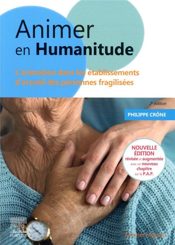 Animer en humanitude ; l'animation dans les établissements d'accueil des personnes fragilisées (2e édition)