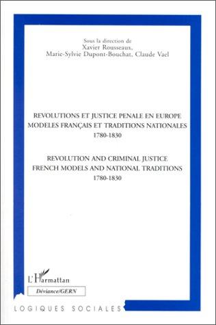 Révolutions et justice pénale en Europe ; modèles français et traditions nationales (1780-1830)