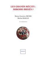 Les grands récits : miroirs brisés  - Maria Graciete Besse - Michel Ralle