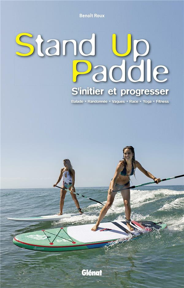 Stand up paddle ; s'initier et progresser