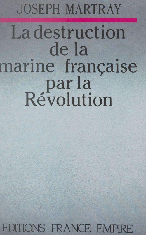 La destruction de la marine française par la Révolution
