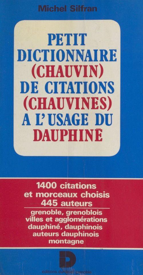 Petit dictionnaire (chauvin) de citations (chauvines) à l'usage du Dauphiné