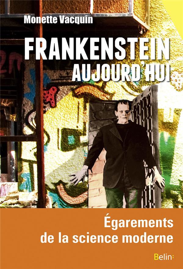 Frankenstein Aujourd'Hui ; Egarements Et Delires De La Science Moderne