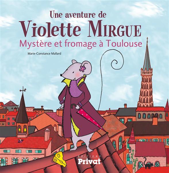 Une aventure de Violette Mirgue T.1 ; mystère et fromage à Toulouse